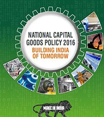 NATIONAL CAPITAL GOODS POLICY 2016 BUILDING INDIA OF TOMORROW